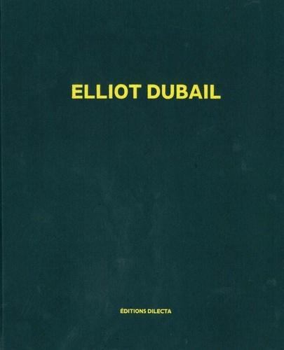 Elliot Dubail, texte par Colin Lemoine