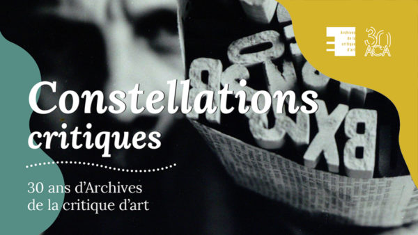 Constellations critiques – 30 ans d'archives de la critique d'art