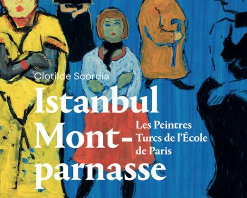 Parution «Istanbul-Montparnasse. Les Peintres Turcs de l'École de Paris», éditions Déclinaison