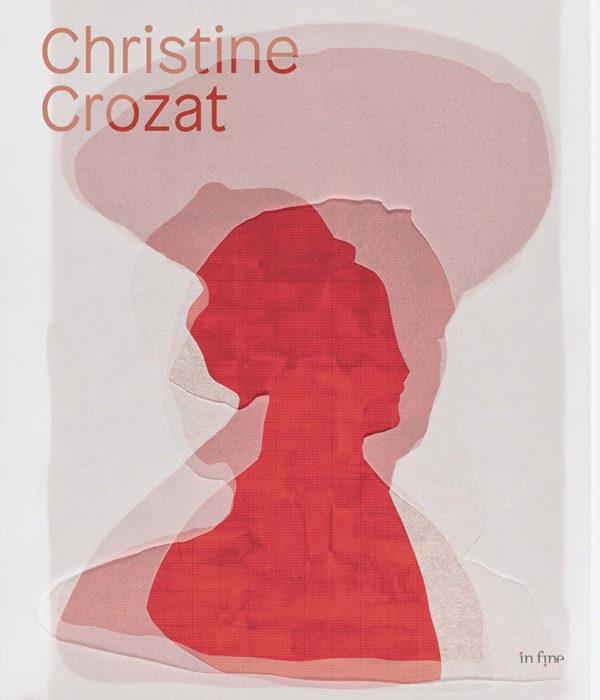 Publication d'une monographie de Christine Crozat au éditions In Fine