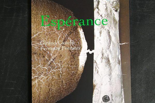 Espérance, un livre de Laurent Grison (avec des œuvres de l'artiste Chantal Giraud Cauchy et du photographe Ferrante Ferranti)